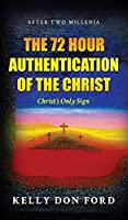 The 72 Hour Authentication Of The Christ: Christ's Only Sign