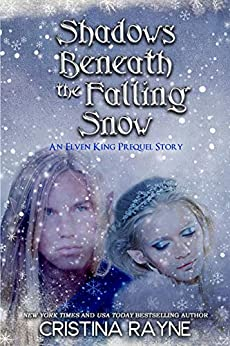 Shadows Beneath the Falling Snow: An Elven King Prequel Story (Elven King Series Book 0) by [Cristina Rayne]