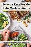 Livro de Receitas de Dieta Mediterrânica: Receitas Deliciosas para um Estilo de Vida Saudável. Mediterranean Recipes (Portuguese Edition)