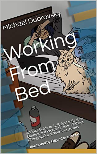 Working From Bed: A Visual Guide to 12 Rules for Beating Laziness and Procrastination Without Changing Out of Your Sweatpants