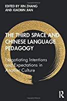 The Third Space and Chinese Language Pedagogy: Negotiating Intentions and Expectations in Another Culture