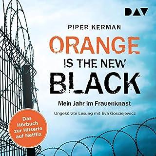 Orange Is the New Black: Mein Jahr im Frauenknast                   Autor:                                                                                                                                 Piper Kerman                               Sprecher:                                                                                                                                 Eva Gosciejewicz                      Spieldauer: 12 Std. und 41 Min.     104 Bewertungen     Gesamt 4,3