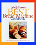 Betty Crocker's Best Bread Machine Cookbook: The Goodness of Homemade Bread the Easy Way Betty Croc