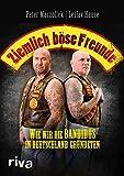 Ziemlich böse Freunde: Wie wir die Bandidos in Deutschland gründeten (German Edition)