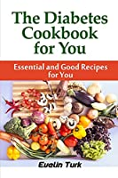 The Diabetes Cookbook for you: Essential and Good Recipes for You