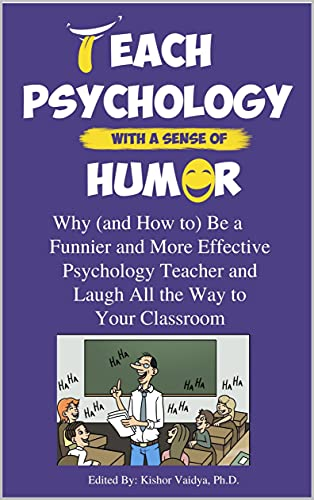 Teach Psychology With a Sense of Humor: Why (and How to) Be a Funnier and More Effective Psychology Teacher and Laugh All the Way to Your Classroom (English Edition)