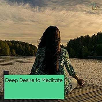 Deep Desire To Meditate