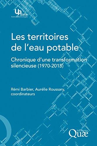 Les territoires de l'eau potable: Chronique d'une transformation silencieuse (1970-2015) (Update Sciences & technologies) (French Edition)