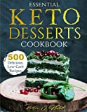 Essential Keto Desserts Cookbook: 500 Delicious, Low-Carb Recipes to Satisfy Your Sweet Tooth