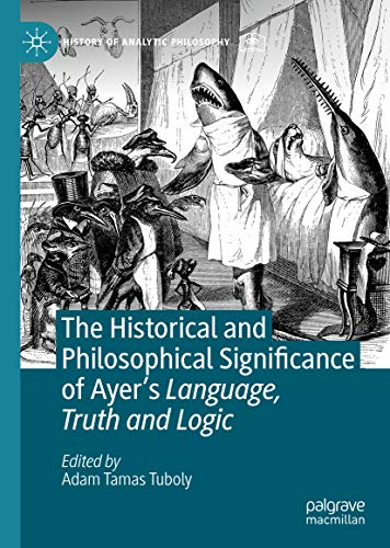 The Historical and Philosophical Significance of Ayer's Language, Truth and Logic (History of Analytic Philosophy) (English Edition)