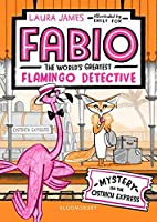 Fabio The World's Greatest Flamingo Detective: Mystery on the Ostrich Express
