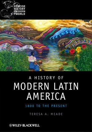 A History of Modern Latin America: 1800 to the Present...