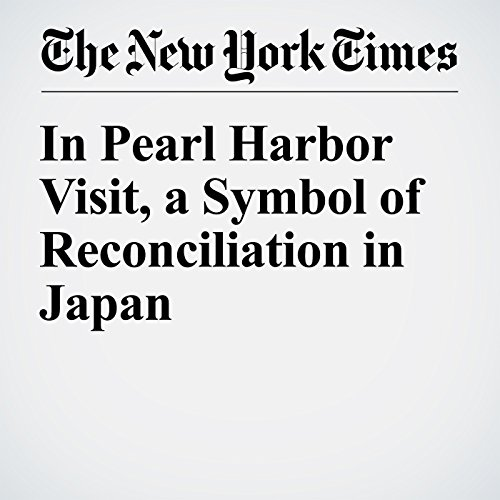 In Pearl Harbor Visit, a Symbol of Reconciliation in Japan cover art