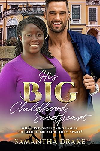 His Big, Childhood Sweetheart: BWWM, BBW, Plus Size, Childhood Sweetheart, Billionaire Romance (Plus Size Loving Billionaires Book 10) (English Edition)