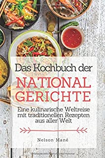 Das Kochbuch der Nationalgerichte: Eine kulinarische Weltrei