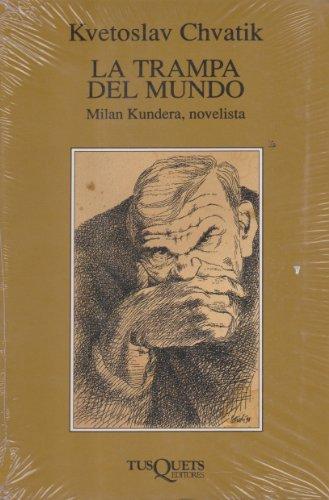 La trampa del mundo: Milan Kundera, novelista (Volumen Independiente)
