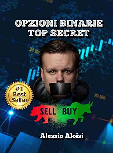 Opzioni Binarie Top Secret: I segreti che mai nessuno ha avuto il coraggio di rivelarti (Italian Edition)
