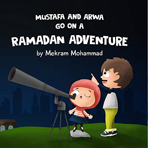 Mustafa and Arwa go on a Ramadan Adventure! (Mustafa and Arwa Adventure Series Book 3) (English Edition)