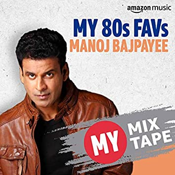 Manoj Bajpayee: My Mixtape