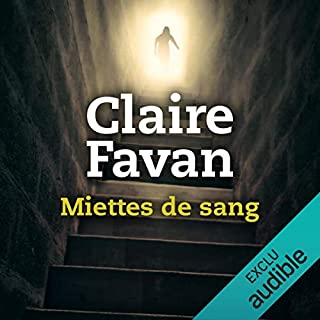 Miettes de sang                   By:                                                                                                                                 Claire Favan                               Narrated by:                                                                                                                                 Alexandre Donders                      Length: 7 hrs and 17 mins     Not rated yet     Overall 0.0