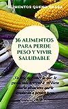 36 ALIMENTOS PARA PERDER PESO Y VIVIR SALUDABLE: Alimentos quema grasa
