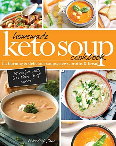 Homemade Keto Soup Cookbook: Fat Burning & Delicious Soups, Stews, Broths & Bread. 1