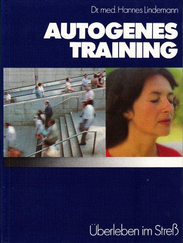 Autogenes Training - Überleben im Stress - Der Weg zur Entspannung, Gesundheit und Leistungssteigerung