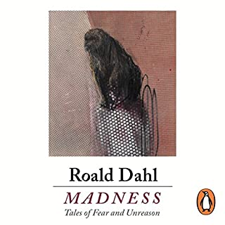 Madness                   By:                                                                                                                                 Roald Dahl                               Narrated by:                                                                                                                                 Adrian Scarborough,                                                                                        Andrew Scott,                                                                                        Cillian Murphy,                   and others                 Length: 6 hrs and 55 mins     5 ratings     Overall 5.0