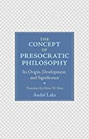 The Concept of Presocratic Philosophy: Its Origin, Development, and Significance
