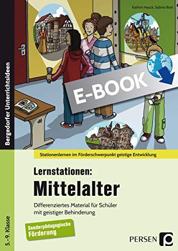 Lernstationen: Mittelalter: Differenziertes Material für Schüler mit geistiger Behinderung (5. bis 9. Klasse) (Stationenlernen im Förderschwerpunkt GE)