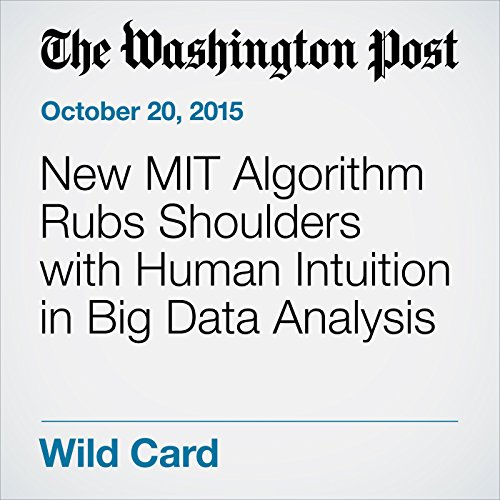 New MIT Algorithm Rubs Shoulders with Human Intuition in Big Data Analysis audiobook cover art