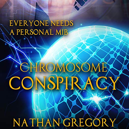 Chromosome Conspiracy: Everyone Needs a Personal MiB audiobook cover art