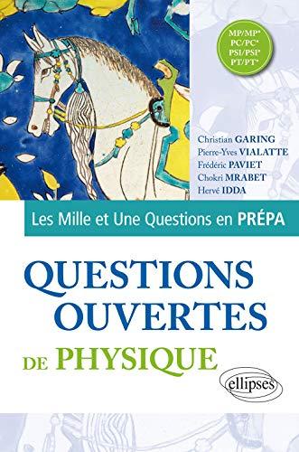 Questions ouvertes de Physique - MP/MP*, PC/PC*, PSI/PSI*, PT/PT* (Mille et une questions… en prépa)
