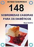 148 SOBREMESAS CASEIRAS PARA OS DIABÉTICOS (Portuguese Edition)