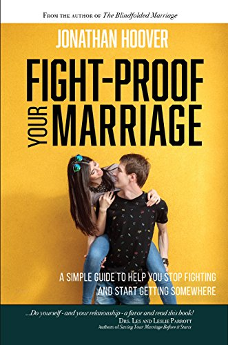 Fight Proof Your Marriage: A Simple Guide to Help You Stop F