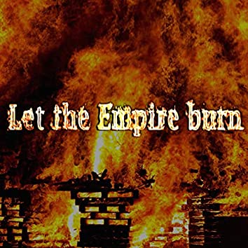 Let the Empire Burn