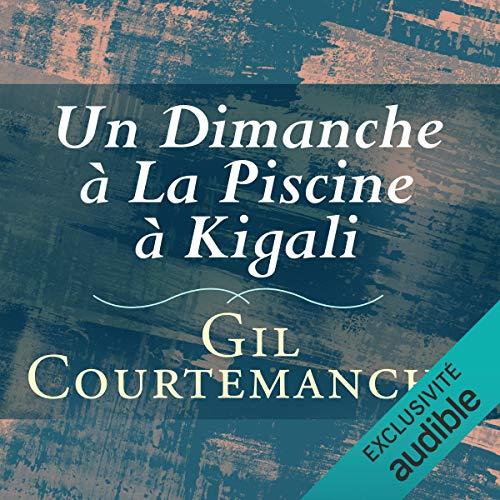 Un dimanche à la piscine à Kigali Audiobook By Gil Courtemanche cover art