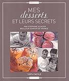 Mes desserts et leurs secrets par Stéphane Glacier, Meilleur Ouvrier De France, 100 % facile