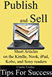 Publish and Sell Short Articles: 10 tips for success on the Kindle, Nook, iPad, Kobo and Sony Readers (English Edition)