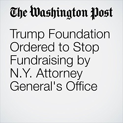 Trump Foundation Ordered to Stop Fundraising by N.Y. Attorney General's Office cover art