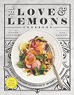 The Love and Lemons Cookbook: An Apple to Zucchini Celebration of Impromptu Cooking by [Jeanine Donofrio]