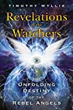Revelations of the Watchers: The Unfolding Destiny of the Rebel Angels