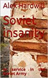Soviet insanity: or service in the Soviet Army (Life in Soviet Union Book 1) ...