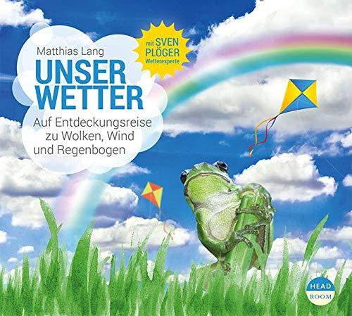 Unser Wetter: Auf Entdeckungsreise zu Wolken, Wind und Regenbogen (UNSERE WELT)