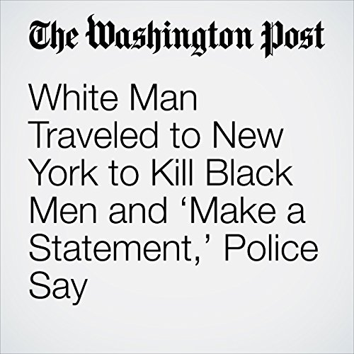 White Man Traveled to New York to Kill Black Men and 'Make a Statement,' Police Say copertina