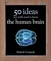 50 Human Brain Ideas You Really Need to Know (50 Ideas You Really Need to Know)