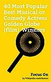 Focus On: 40 Most Popular Best Musical or Comedy Actress Golden Globe (film) Winners: Emma Stone, Meryl Streep, Jennifer Lawrence, Marilyn Monroe, Cher, ... Adams, Julia Roberts, Judy Garland, etc.