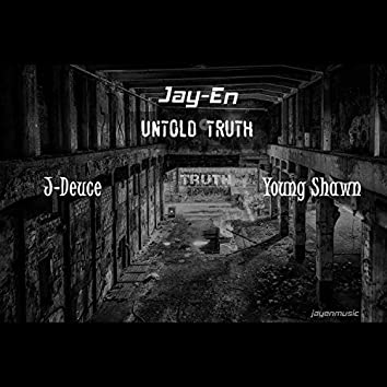 Untold Truth (feat. Young Shawn & J-Deuce)
