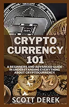 Cryptocurrency 101  A Beginners And Advanced Guide In Understanding Everything About Cryptocurrency
