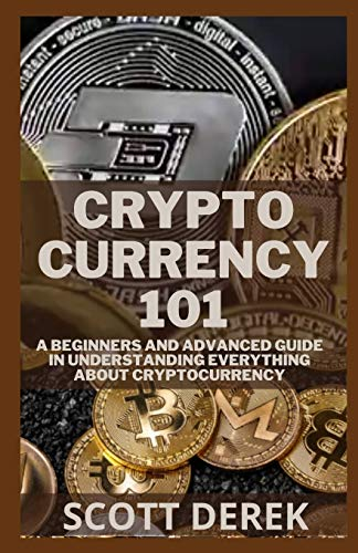Cryptocurrency 101: A Beginners And Advanced Guide In Understanding Everything About Cryptocurrency
